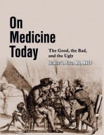 On Medicine Today  The Good, The Bad, The Ugly