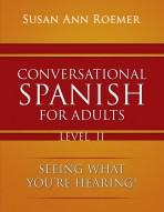 CONVERSATIONAL SPANISH FOR ADULTS LEVEL 2: SEEING WHAT YOU'RE HEARING!